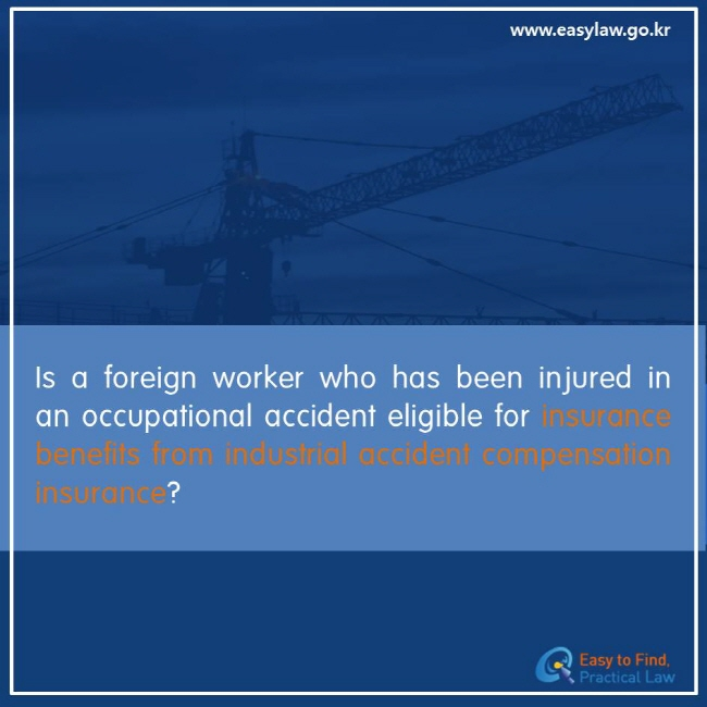 Is a foreign worker who has been injured in an occupational accident eligible for insurance benefits from industrial accident compensation insurance?